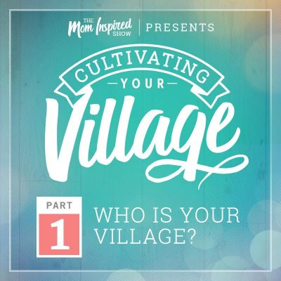 36: Who is Your Village? Cultivating Your Village Series with Amber Sandberg & Melissa Sharpe – Part 1