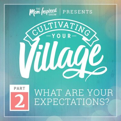 37: What Are Your Expectations For Your Village? Cultivating Your Village Series with Amber Sandberg & Melissa Sharpe – Part 2