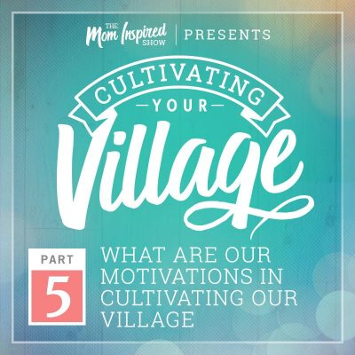 40: What motivates us to gather a community? Cultivating Your Village Series with Amber Sandberg & Melissa Sharpe – Part 5