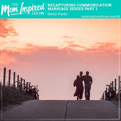 Recapturing Communication – Marriage Series Part 1: Emily Pardy: 68