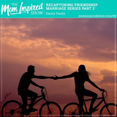 Recapturing Friendship – Marriage Series Part 2: Emily Pardy: 69