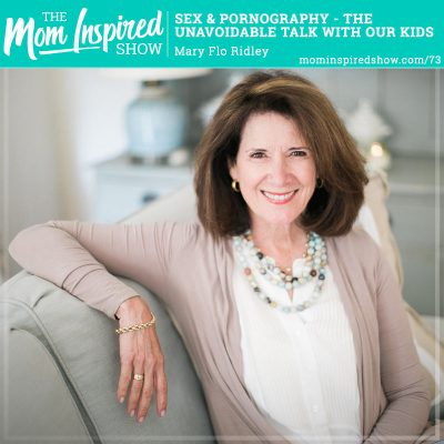 Sex and pornography the unavoidable talk with our kids: Part 2: Mary Flo Ridley: 73