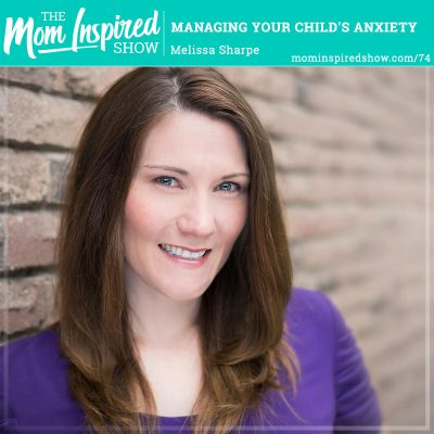 Managing your child's anxiety: Melissa Sharpe: 74