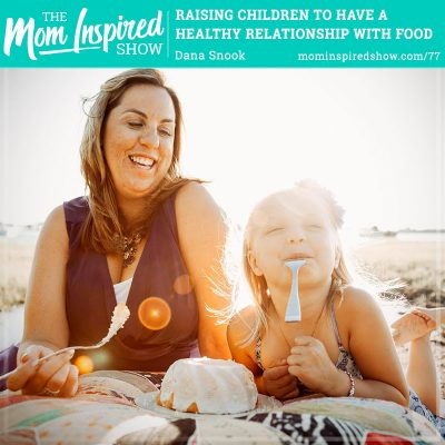 Raising children to have a healthy relationship with food: Dana Snook: 77