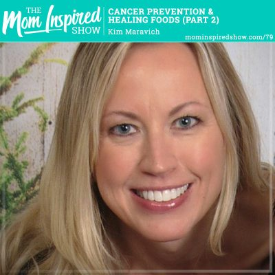 Cancer Prevention and Healing Foods Part 2: Kim Maravich: 79