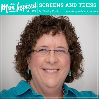 Screens and Teens: Dr. Kathy Koch: 86
