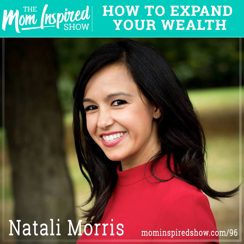 How to Build Wealth as a Mom: Natali Morris: 96 - Mom Inspired Show