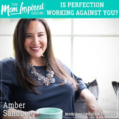 Is Perfection Working Against You? Amber Sandberg:111