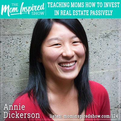 Teaching moms how to invest in real estate passively: Annie Dickerson:124
