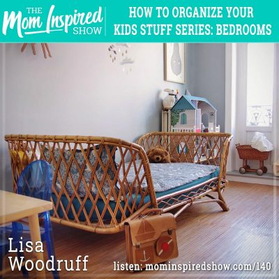 How to organize your kids stuff series: Bedrooms: Lisa Woodruff: 140