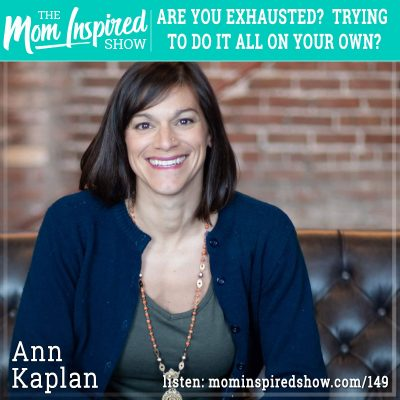 Are you exhausted trying to do it all on your own? : Ann Kaplan : 149