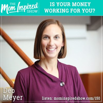 Is your money working for you? : Deb Meyer : 150