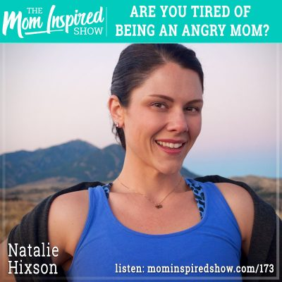 Are you tired of being an angry mom? : Natalie Hixson: 173