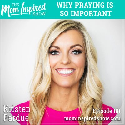 Why praying is so important: Kristen Pardue: 181