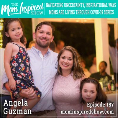 Navigating Uncertainty, Inspirational Ways Moms are Living Through COVID-19 Series: Angela Guzman :187