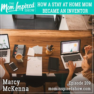 How a stay at home mom became an inventor: Marcy McKenna: 209
