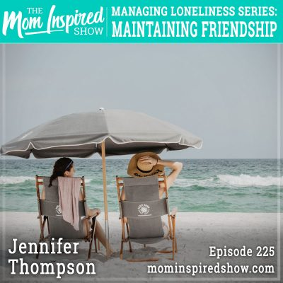 Managing loneliness series: Maintaining Friendship: Jennifer Thompson: 225