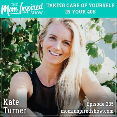Taking care of yourself in your 40s: Kate Turner: 235