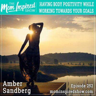 Having body positivity while working towards your goals: Amber Sandberg: 252