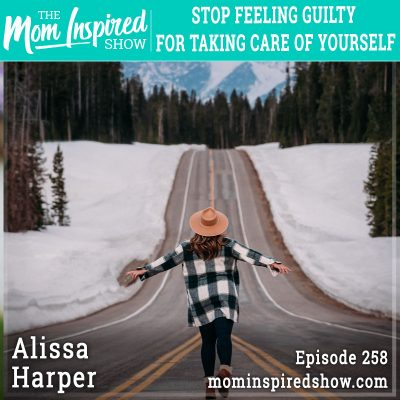 Stop feeling guilty for taking care of yourself: Alissa Harper: 258